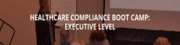 HEALTHCARE COMPLIANCE BOOT CAMP: EXECUTIVE LEVEL (central NJ)